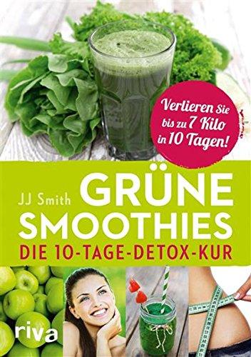 Grüne Smoothies: Die 10-Tage-Detox-Kur - Ausgewogen Einfach Getränke