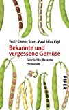 Bekannte und vergessene Gemüse: Geschichte, Rezepte, Heilkunde