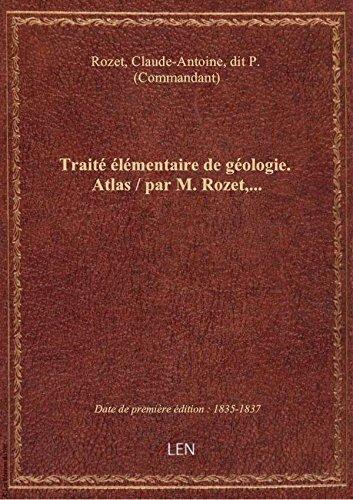 Traité élémentaire de géologie. Atlas / par M. Rozet,... par Claude-Antoin Rozet