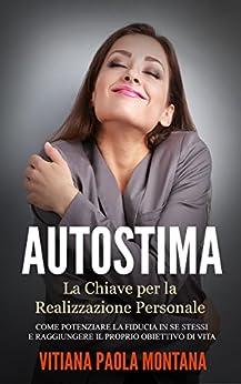 """Autostima - La Chiave per la Realizzazione Personale: Come potenziare la fiducia in se stessi e raggiungere il proprio obiettivo di vita (Collana """"Progetto Evolutivo"""" Vol. 3) di [Montana, Vitiana Paola]"""