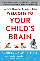 Welcome to Your Child's Brain: How the Mind Grows from Conception to College by Sandra Aamodt (2012-09-04)