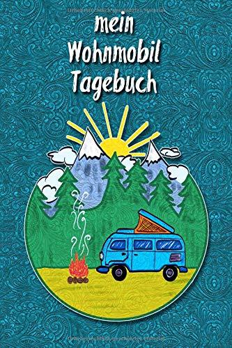 Mein Wohnmobil Tagebuch: Ein Reisetagebuch zum selber schreiben für den nächsten Wohnmobil, Reisemobil, Camper, Caravan und RV Road Trip