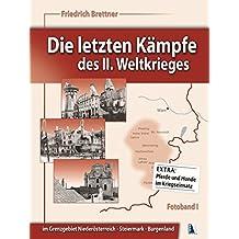 Die letzten Kämpfe des II. Weltkrieges: Steiermark Burgenland Niederösterreich
