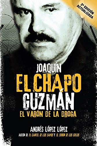 Joaquín El Chapo Guzmán: El Varón de la Droga por Andrés López López