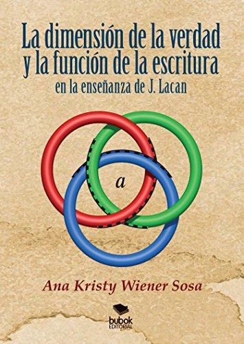 La dimensión de la verdad y la función de la escritura en la enseñanza de J. Lacan por Ana Kristy Wiener