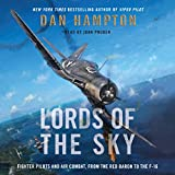 Lords of the Sky Unabridged: Fighter Pilots and Air Combat, from the Red Baron to the F-16