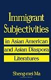 Immigrant Subjectivities: In Asian American and Asian Diaspora Literatures