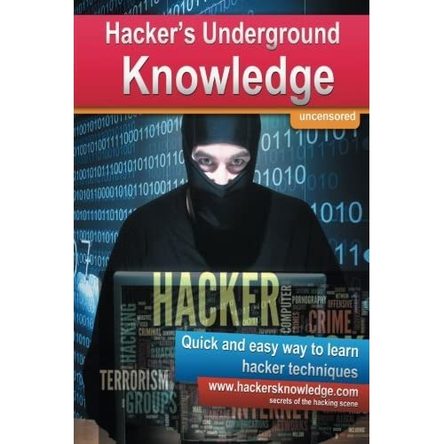 Hackers Underground Knowledge: Quick and easy way to learn secret hacker techniques by Martin Kohler (2014-07-30)