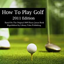 How to Play Golf: 2011 Edition: Based on the Original 1869 Book