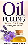 Oil Pulling: Secrets of Oil Pulling Therapy Revealed