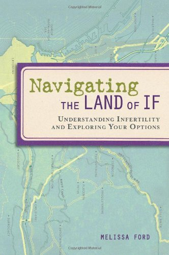 Navigating the Land of IF: Understanding Infertility and Exploring Your Options by Melissa Ford (14-Apr-2009) Paperback