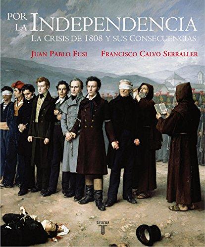 Por La Independencia 1808-1830 (Pensamiento) por Juan Pablo Fusi