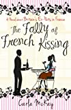 The Folly of French Kissing: A Novel