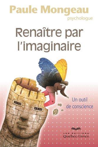 Renaitre par l'Imaginaire : un Outil de Conscience 2e ed.