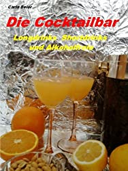 Die Cocktailbar - Longdrinks Shortdrinks und Alkoholfreie (German Edition)