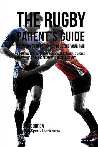 The Rugby Parent's Guide to Improved Nutrition by Boosting Your RMR: Maximizing Your Resting Metabolic Rate to Increase Muscle Growth Naturally and Accelerate Muscle Recovery