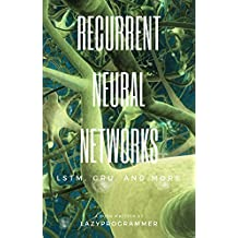 Deep Learning: Recurrent Neural Networks in Python: LSTM, GRU, and more RNN machine learning architectures in Python and Theano (Machine Learning in Python) (English Edition)