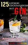 125 leckere Cocktailideen mit Gin: Entdecke neue Rezepte und mixe deine Drinks
