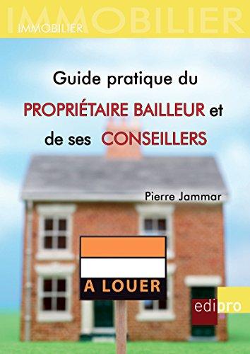 Guide pratique du propritaire bailleur et de ses conseillers: Comprendre le droit de la proprit belge