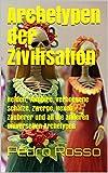 Archetypen der Zivilisation: Helden, Vampire, verborgene Schätze, Zwerge, Hexen, Zauberer und all die anderen universellen Archetypen (CIV7 12) (German Edition)