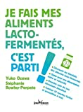 Je fais mes aliments lacto-fermentés, c'est parti ! / Yuko Ozawa, Stéphanie Rowley-Perpete | Ozawa, Yuko (1972-....). Auteur
