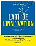 L'art de l'innovation : Thomas Edison, Miles Davis, James Dyson ... 21 histoires inspirantes, 19 habitudes créatives et 18 jeux d'innovation