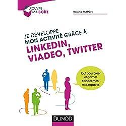 Je développe mon activité grâce à LinkedIn, Viadeo et Twitter: Tout pour créer et animer efficacement mes espaces