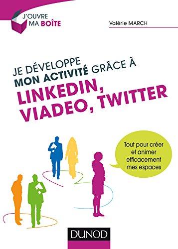 Je dveloppe mon activit grce  LinkedIn, Viadeo et Twitter: Tout pour crer et animer efficacement mes espaces