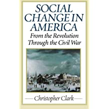Social Change in America: From the Revolution to the Civil War: From the Revolution Through the Civil War
