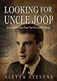 Looking for Uncle Joop: A Long-Lost Story from Nazi-Occupied Holland (English Edition)
