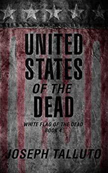 United States of the Dead (White Flag of the Dead Book 4) by [Talluto, Joseph]