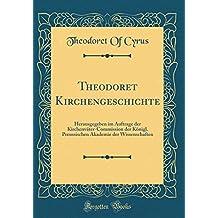 Theodoret Kirchengeschichte: Herausgegeben im Auftrage der Kirchenväter-Commission der Königl. Preussischen Akademie der Wissenschaften (Classic Reprint)