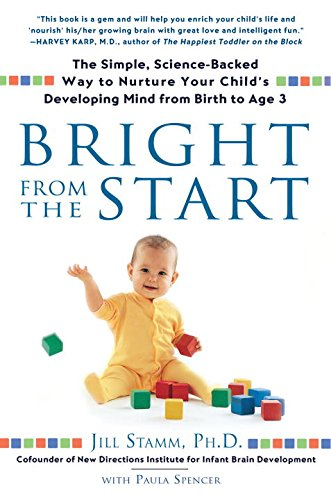 Bright from the Start: The Simple, Science-Backed Way to Nurture Your Child's Developing Mindfrom Birth to Age 3 por Jill Stamm