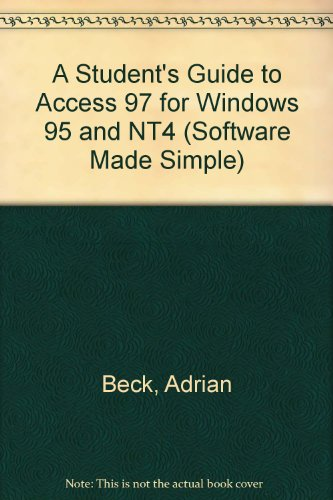 A Student's Guide to Access 97 for Windows 95 and NT4 (Software made simple) - Systeme Software-beck