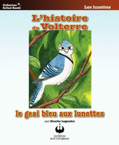 L'histoire de Volterre, le geai bleu aux lunettes (Collection Enfant Santé) par Ginette Legendre