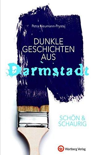 SCHÖN & SCHAURIG - Dunkle Geschichten aus Darmstadt (Geschichten und Anekdoten)