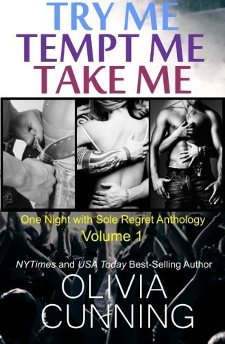 Try Me, Tempt Me, Take Me: One Night with Sole Regret Anthology (Volume 1) by Olivia Cunning (2012-12-05)