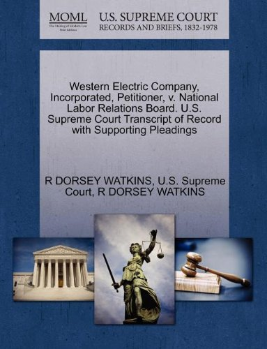 Western Electric Company, Incorporated, Petitioner, v. National Labor Relations Board. U.S. Supreme Court Transcript of Record with Supporting Pleadings