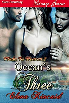 Ocean's Three [Made In Heaven 2] (Siren Publishing Menage Amour) by [Kincaid, Elena]