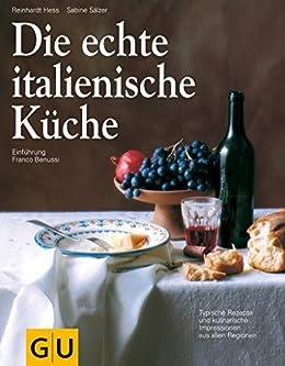 Die echte italienische Küche (GU Echte Küchen) von [Sälzer, Sabine, Hess, Reinhardt, Benussi, Franco]
