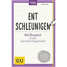 Entschleunigen: Mein Übungsbuch für mehr innere Ruhe und Ausgeglichenheit (GU Mind & Soul Übungsbuch)