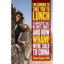 I'm Coming To Take You To Lunch: A Fantastic Tale of Boys, Booze and how Wham! Were sold to China by Napier-bell, Simon (2005) Paperback