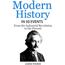 Modern History in 50 Events: From the Industrial Revolution to the Present