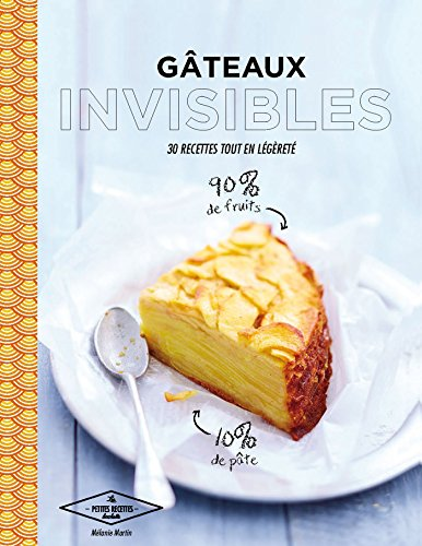 Gâteaux invisibles: 30 recettes tout en légèreté par Mélanie Martin