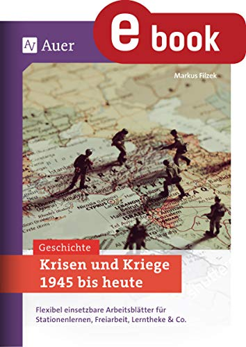 Krisen und Kriege 1945 bis heute: Flexibel einsetzbare Arbeitsblätter für Stationenlernen, Freiarbeit, Lerntheke & Co. (8. bis 10. Klasse)