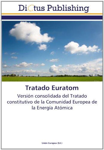 Tratado Euratom: Versión consolidada del Tratado constitutivo de la Comunidad Europea de la Energía Atómica