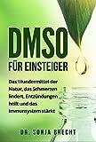 DMSO für Einsteiger: Das Wundermittel der Natur, das Schmerzen lindert, Entzündungen heilt und das Immunsystem stärkt.