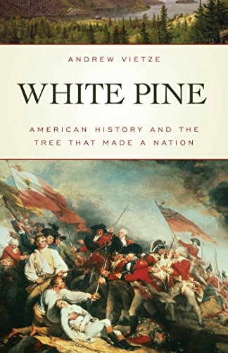 White Pine: American History and the Tree That Made a Nation (English Edition) - White Pine Lumber