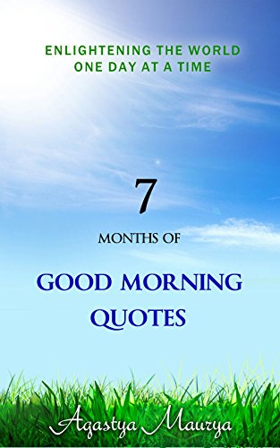 7 Months Of Good Morning Quotes Englightening The World One Day At