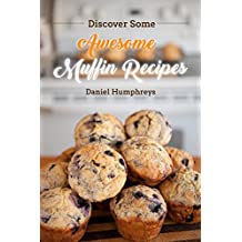 Discover Some Awesome Muffin Recipes : This Cookbook is Easy to Follow Along So Be Happy and Eat Muffins! (English Edition)